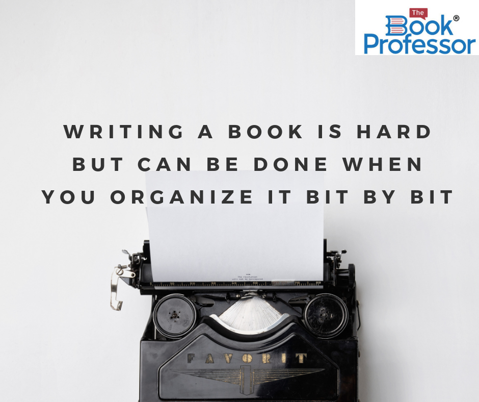 Writing a Book is Hard But Can Be Done When You Organize it Bit by Bit