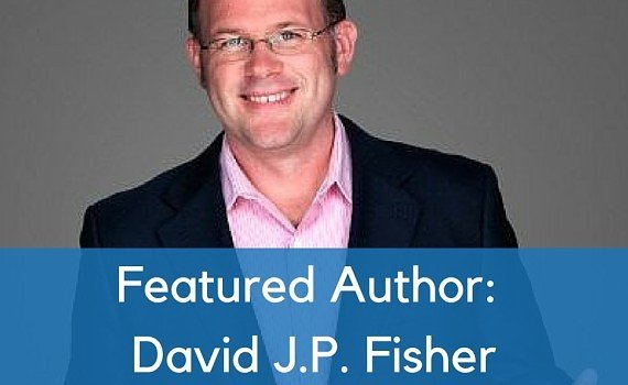 Featured Author: David J.P. Fisher author, become an author, write a book, feature author, self publishing, book coach, nonfiction, non fiction, nonfiction writing, nonfiction book coach