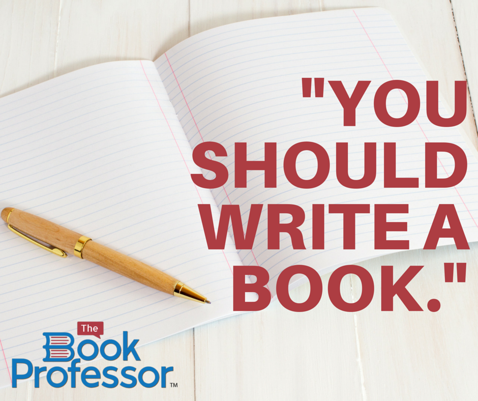 Has Anyone Ever Told You That You Should Write a Book?