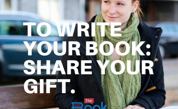 TO WRITE YOUR BOOK SHARE YOUR GIFT with The Book Professor nonfiction book coach