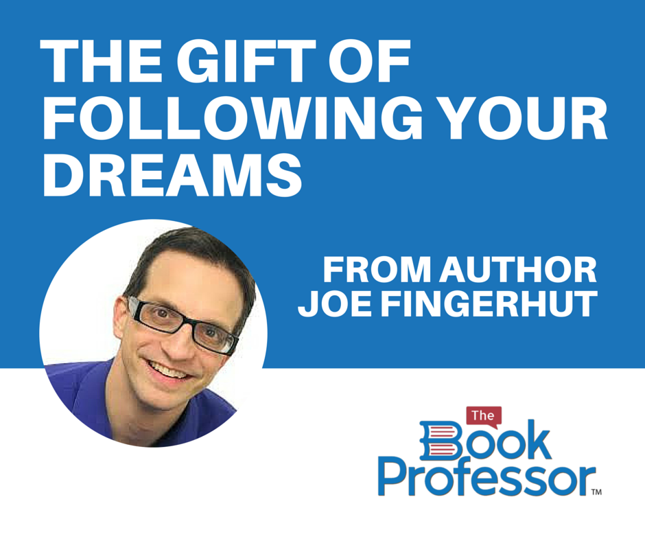 The Gift of Following Your Dreams from The Book Professor Nonfiction Author Joe Fingerhut