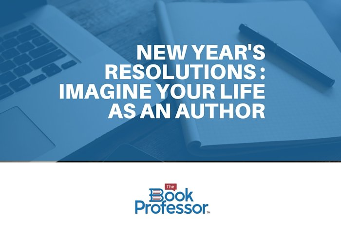 New Year's Resolutions – Imagine Your Life as An Author
