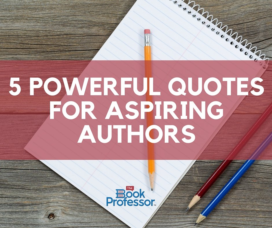 5 powerful quotes for aspiring authors