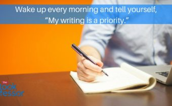 """Wake up every morning and tell yourself, """"My writing is a priority."""""""