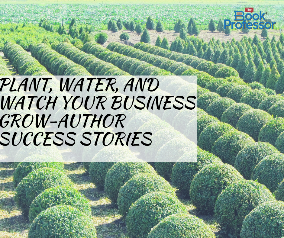 Plant, Water, and Watch Your Business Grow-Author Success Stories