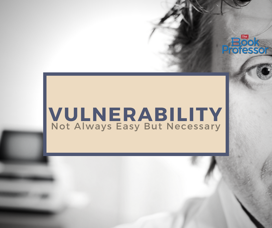 Vulnerability For The Business Leader-Not Always Easy But Necessary