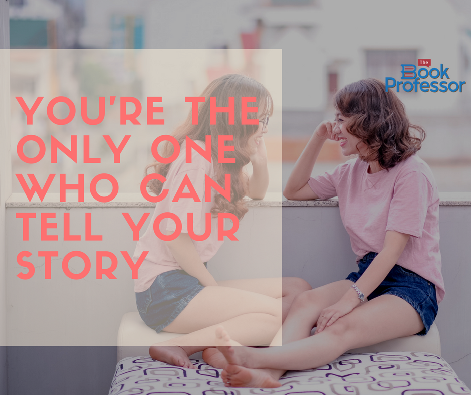 You're the Only One Who Can Tell Your Story