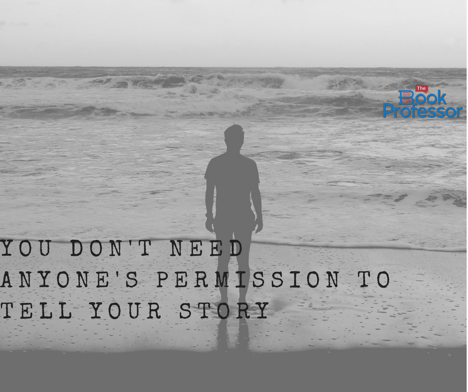 You Don't Need Anyone's Permission to Tell Your Story