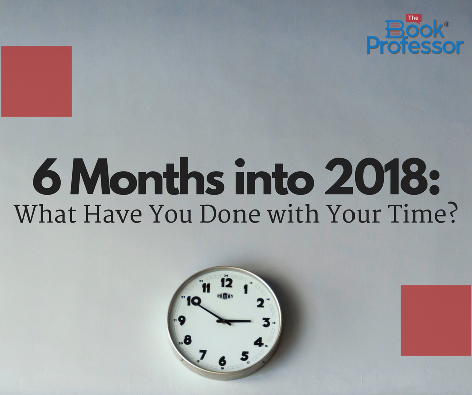 Six Months Into 2018: What Have You Done With Your Time? Book Writing Classes For Everyone