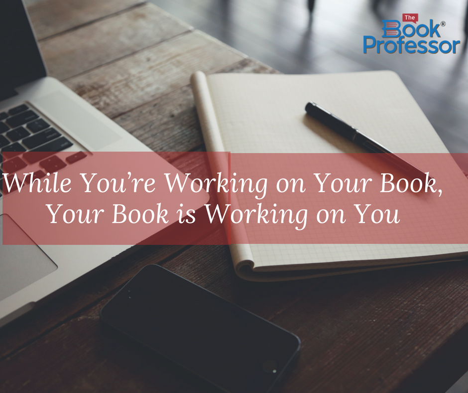 Book Coach Tip: While You're Working on Your Book Your Book is Working on You