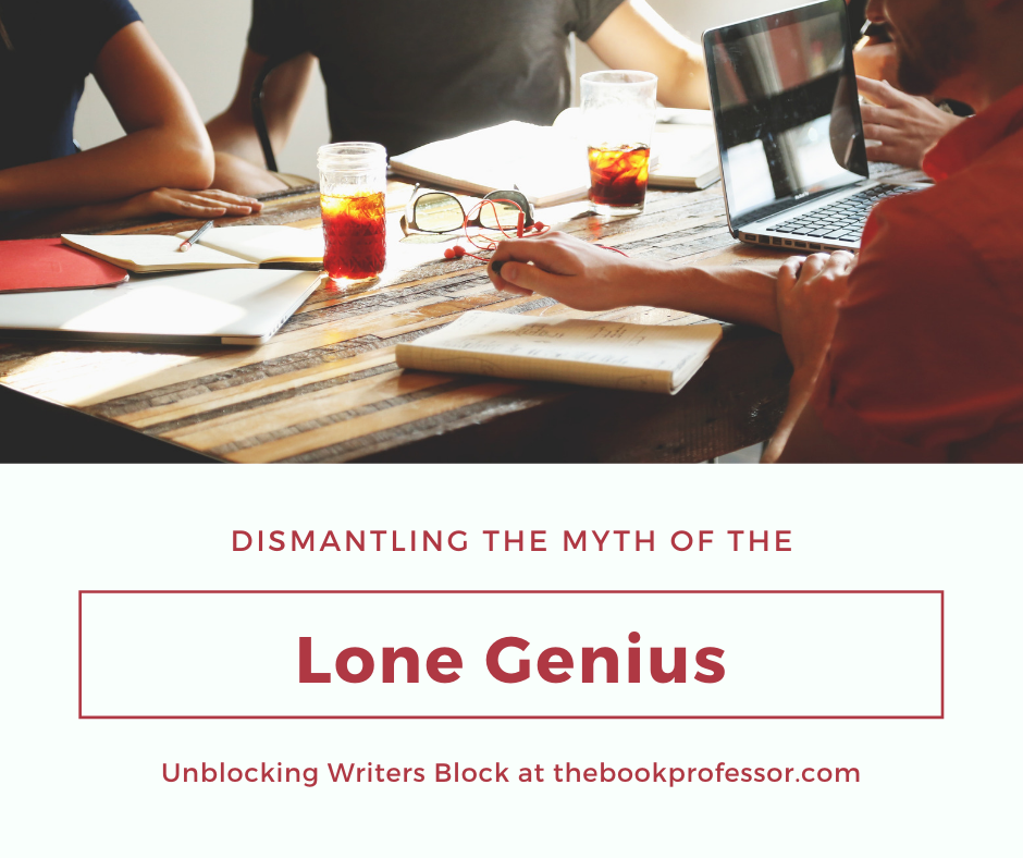 Dismantling Writer's Block Part 1: The Lone Genius Myth