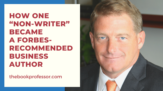 "How one ""non-writer"" became a Forbes-recommended business author"