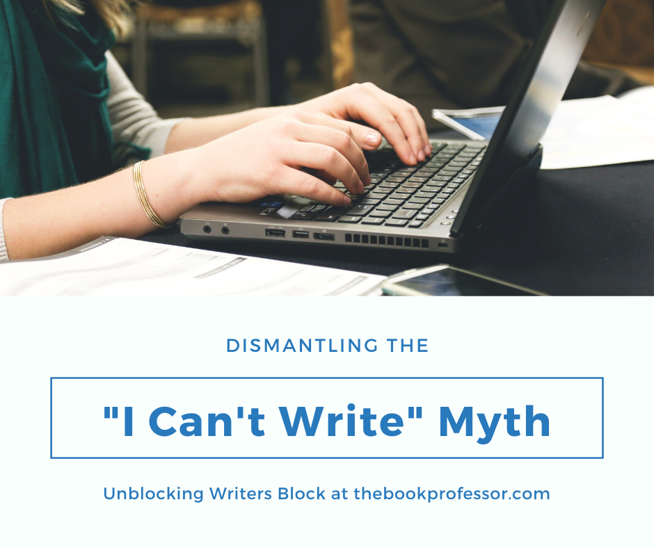 "Dismantling Writer's Block Part 2: The ""I Can't Write"" Myth"