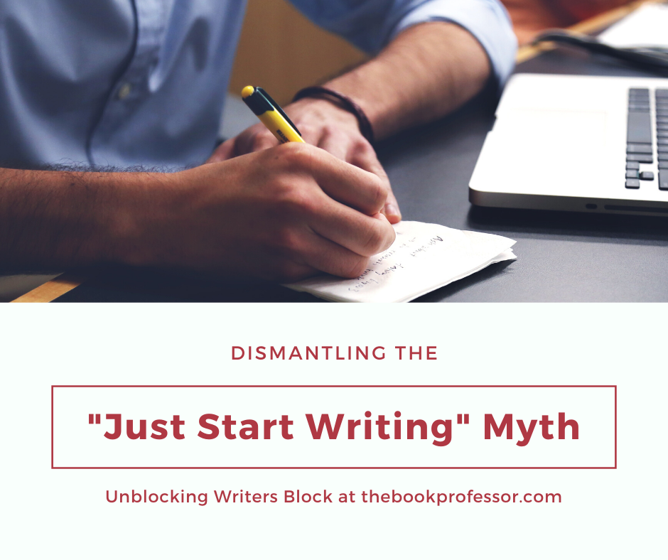 "Overcoming Writer's Block Part 3: The ""Just Start Writing"" Myth"