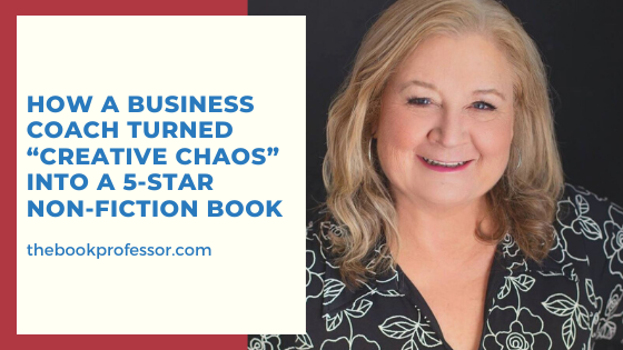 "How a business coach turned ""creative chaos"" into a 5-star non-fiction book"