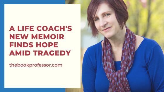 A life coach's memoir finds hope amid tragedy