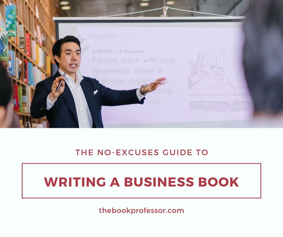 How to Write a Business Book: Start Writing with the No-Excuses Guide