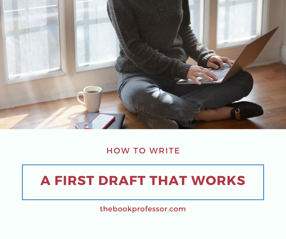How to Write a First Draft that Works
