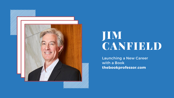 Jim Canfield on Launching a New Career with a Book