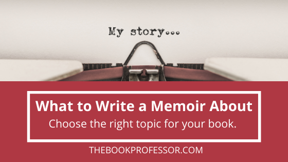 What to Write a Memoir About